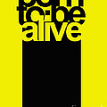 Born To Be Alive by Alan Aragon