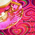 Be My Valentine You Are My Cup Of Tea by Kathy Clark