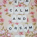 Keep Calm And Dream On by Georgia Fowler