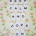 Keep Calm And Hope On by Georgia Fowler