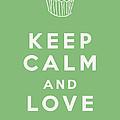 Keep Calm And Love Cupcakes by Georgia Fowler