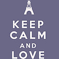 Keep Calm And Love Paris by Georgia Fowler