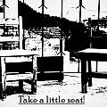 Take A Little Seat by Tanja Cathrin  Liebig