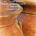 We Are The Clay - You The Potter by Kathy Clark