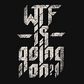 Wtf Is Going On by Nicebleed