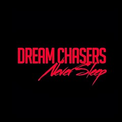 Dream Chasers Never Sleep