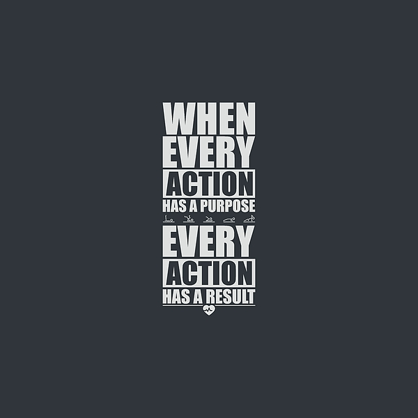 When every action has a purpose every action has a result gym