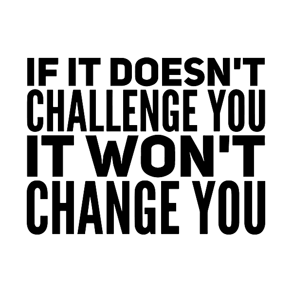 If It Doesn't Challenge You It Won't Change You Greeting Card for ...