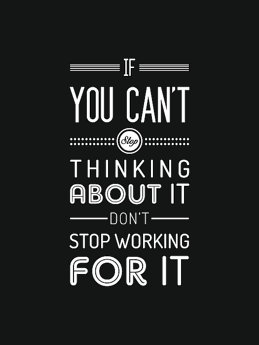 If You Can T Stop Thinking About It Don T Stop Working For It Quote Typography Black And White Greeting Card For Sale By Studio Grafiikka