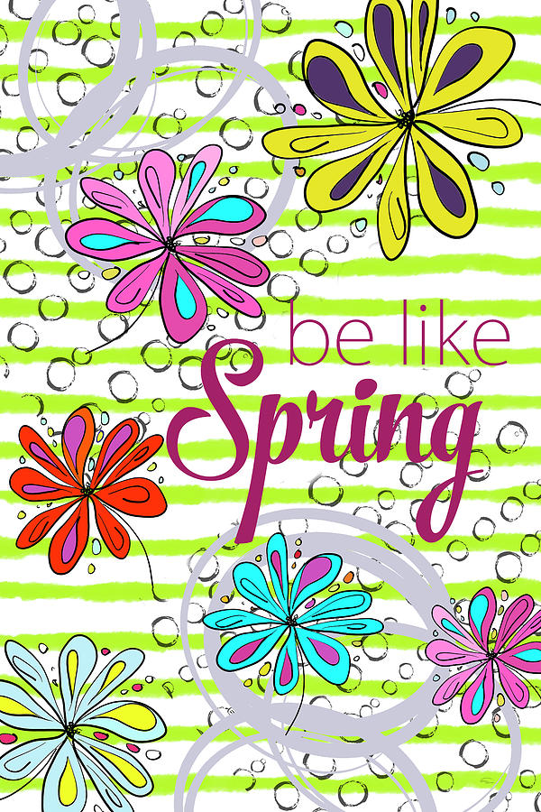 Home Decor Digital Art - Be Like Spring by Ramona Murdock