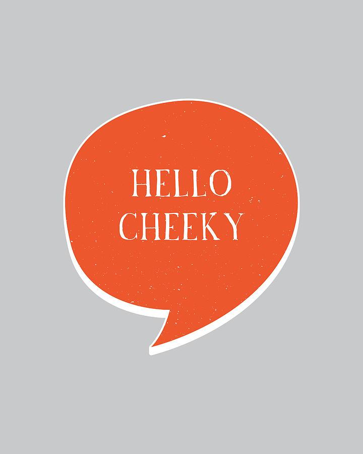 Hello Digital Art - Hello Cheeky by Samuel Whitton