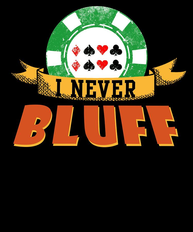 Poker Digital Art - I Never Bluff Poker Player Gambling Gift by Passion Loft