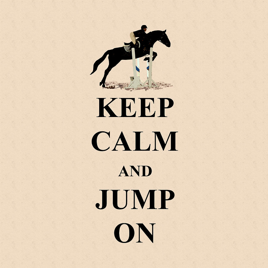 Equestrian Horse Digital Art - Keep Calm and Jump On Horse by Patricia Barmatz