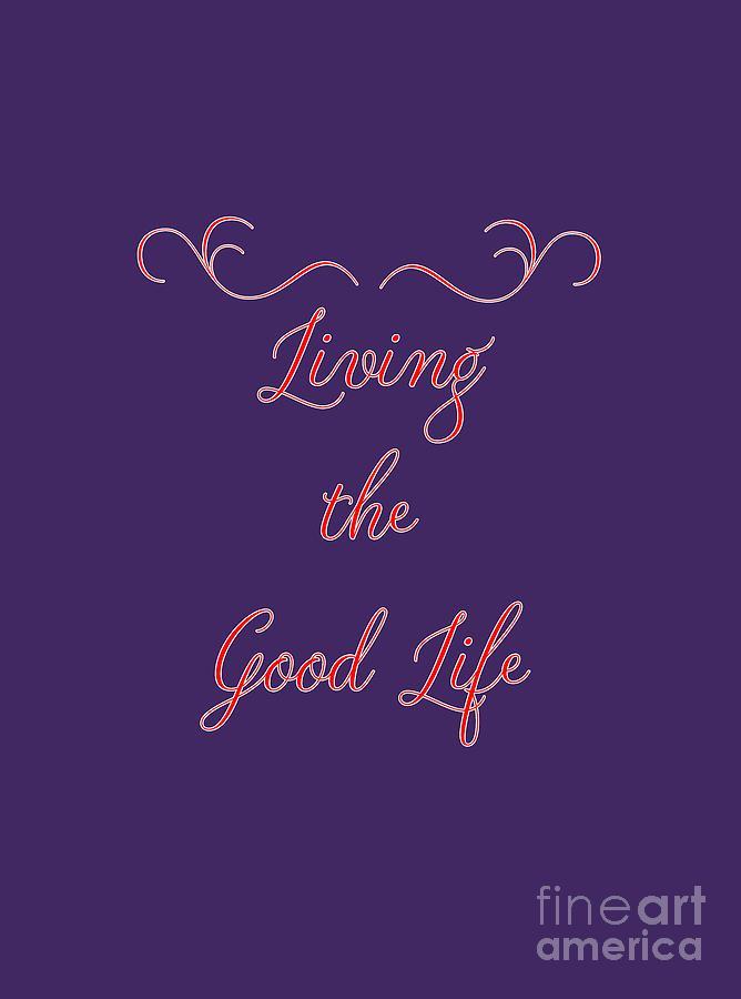Life Digital Art - Living The Good Life by Judy Hall-Folde