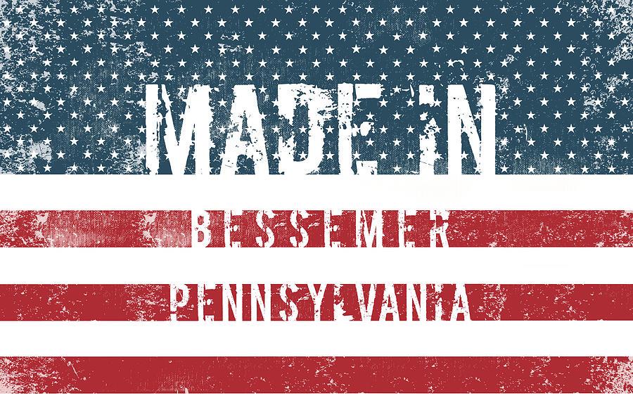 Bessemer Digital Art - Made In Bessemer, Pennsylvania by Tinto Designs