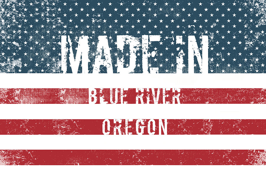 Blue River Digital Art - Made in Blue River, Oregon by Tinto Designs