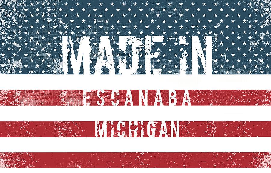 Escanaba Digital Art - Made in Escanaba, Michigan by Tinto Designs
