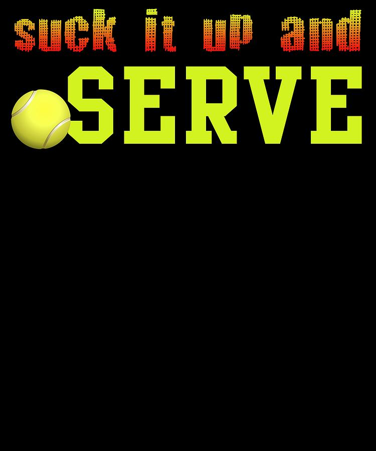 Tennis Digital Art - Suck It Up And Serve Tennis Player Gift by Passion Loft