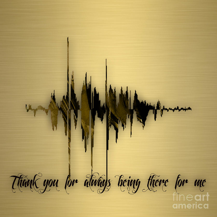 thank you for always being there for me sound wave mixed media by
