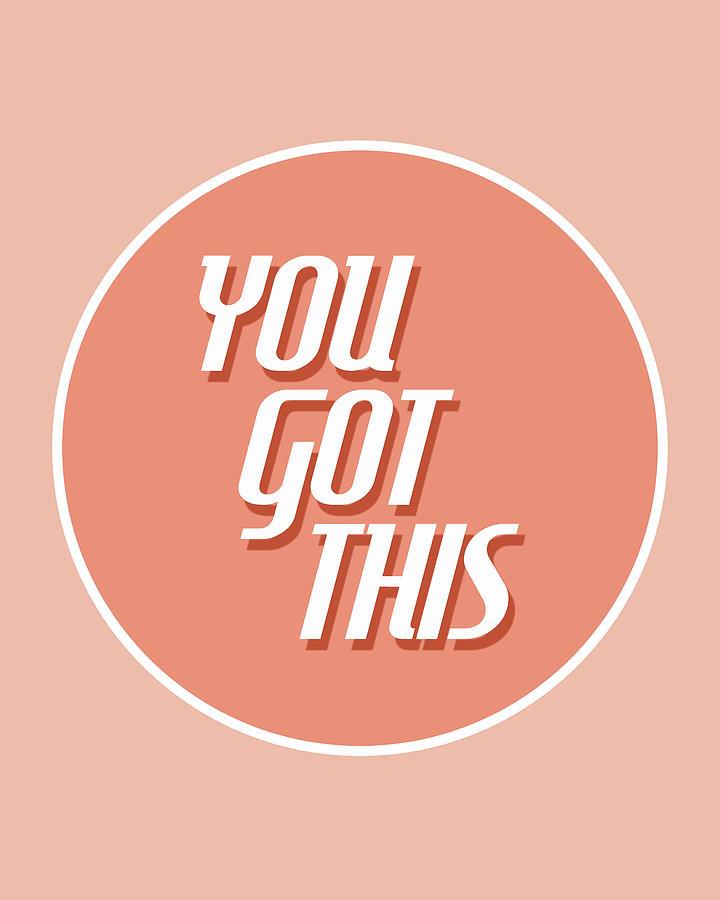You Got This - Minimalist Motivational Print Mixed Media