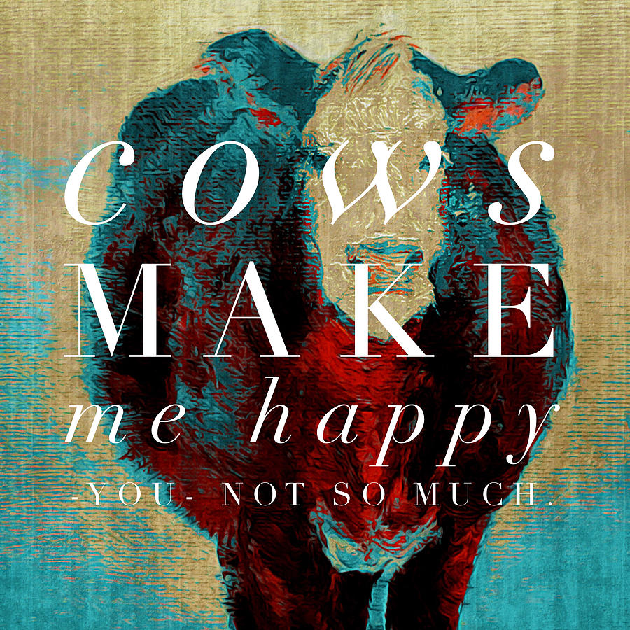 Cows Painting - Cows Make Me Happy You Not So Much by Michele Carter