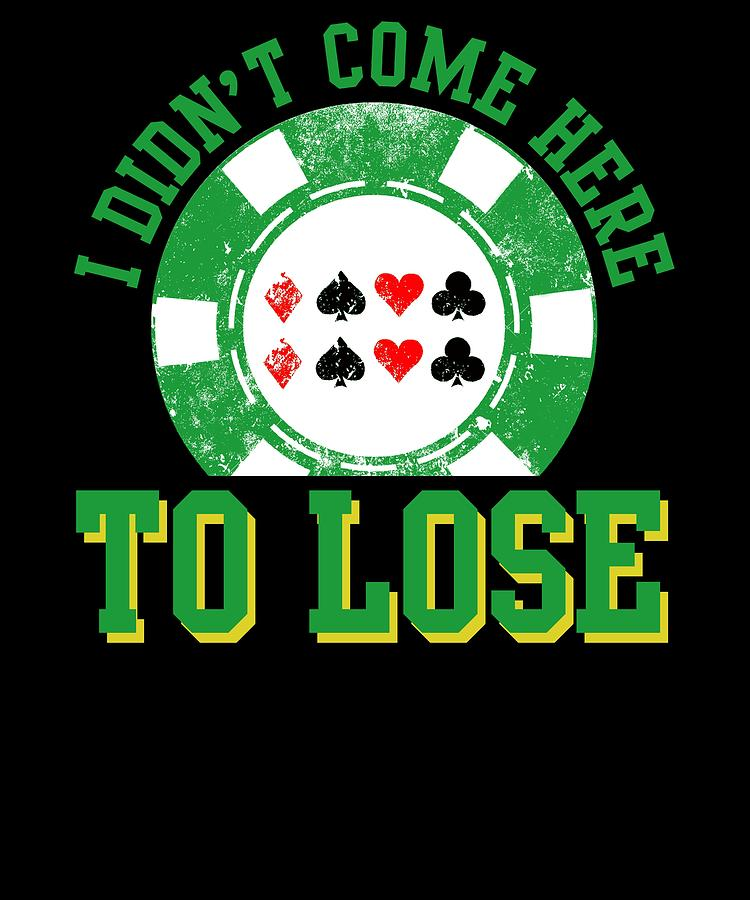 Poker Digital Art - I Didnt Come Here To Lose Poker Player by Passion Loft
