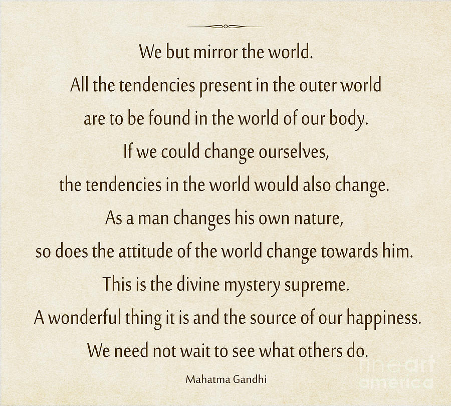 Image result for ghandi quote but we mirror the world