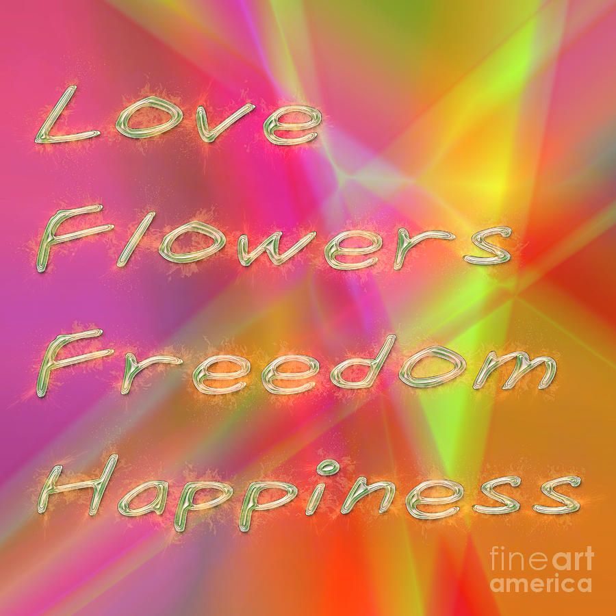 Love, Flowers, Freedom, Happiness