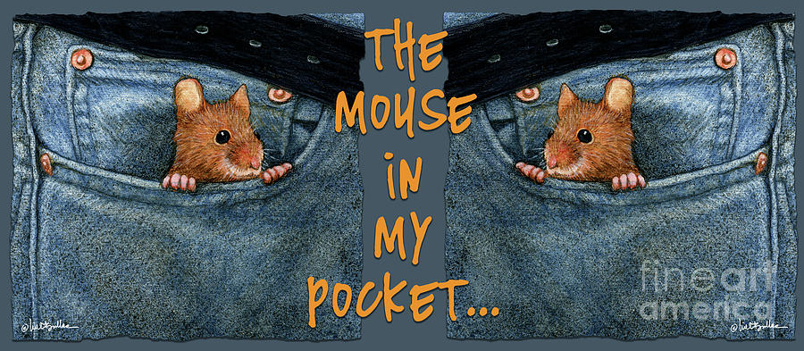 Will Bullas Painting - Mouse In My Pocket... by Will Bullas
