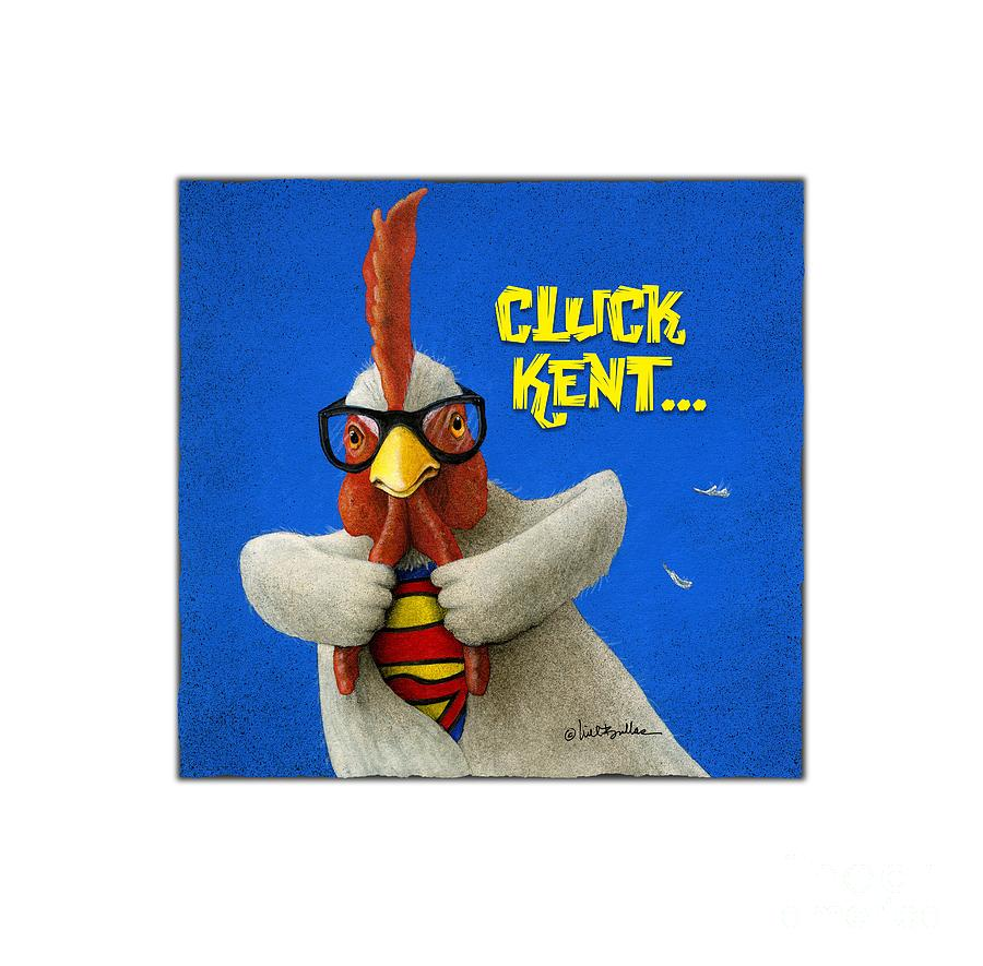 Will Bullas Painting - Cluck Kent... by Will Bullas
