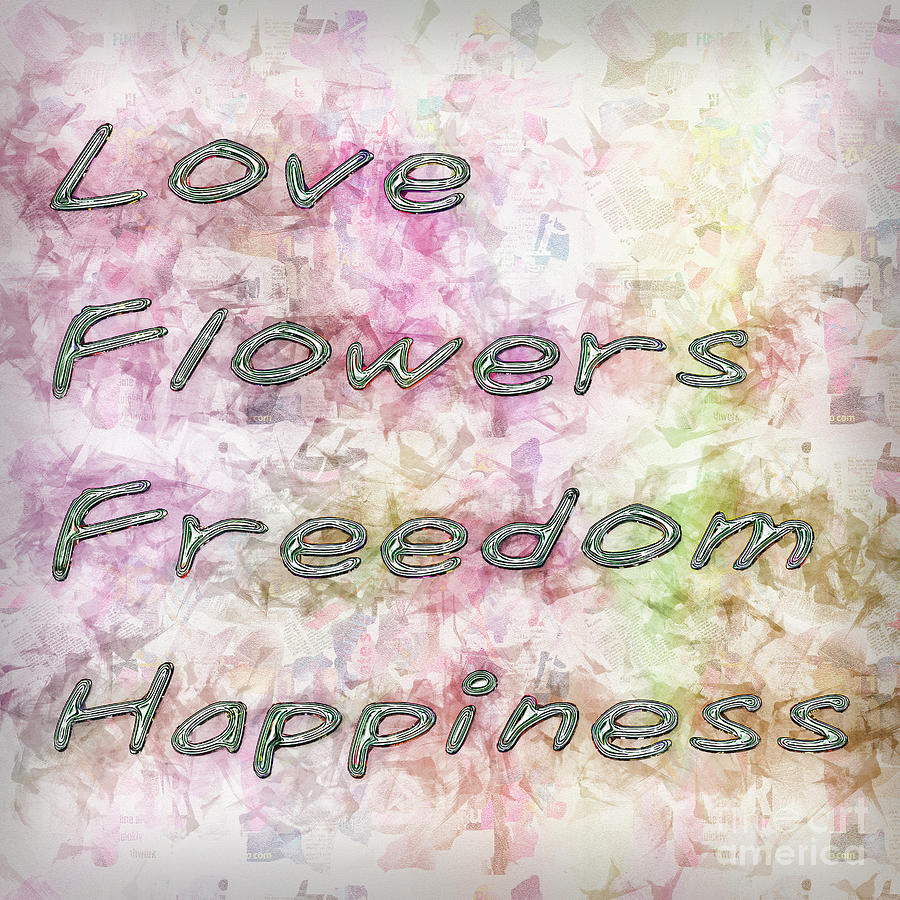 Love, Flowers, Freedom, Happiness 6