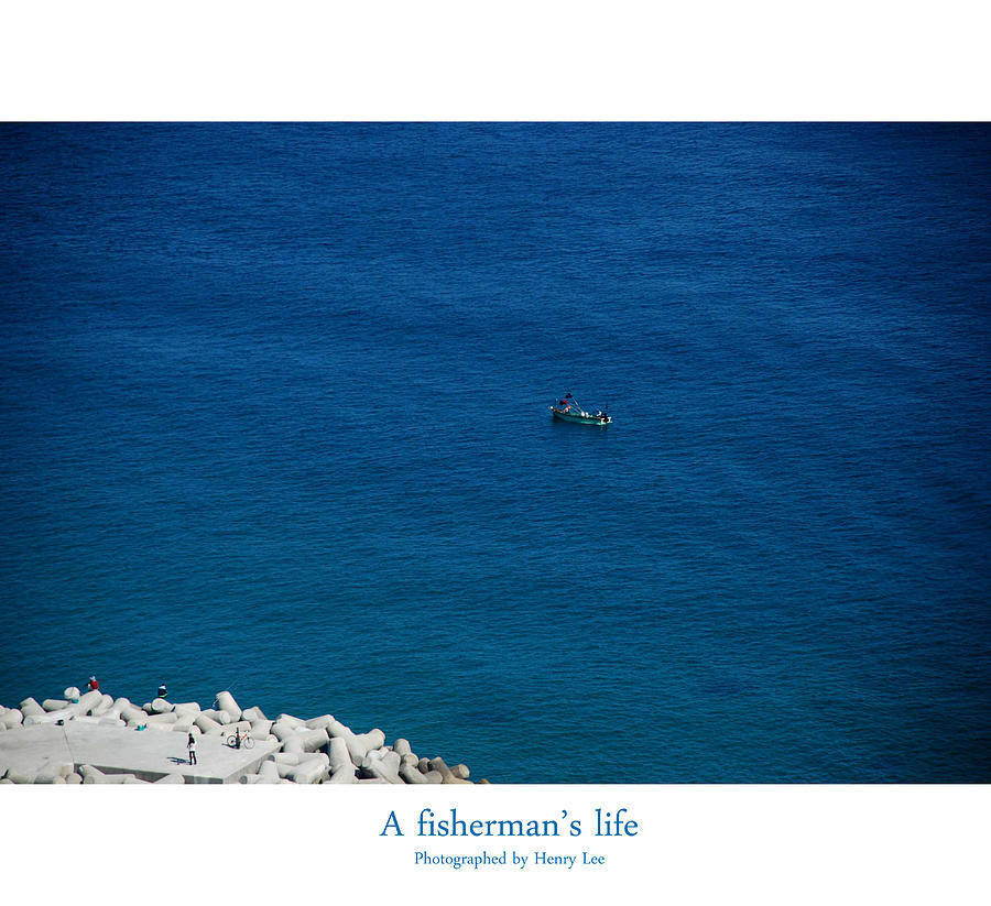 Sea Photograph - A Fishermans Life by Henry H Kwak