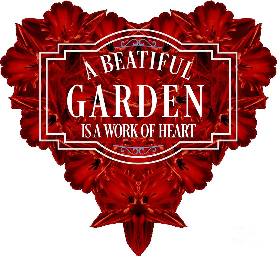 Garden Digital Art - A Beautiful Garden Is A Work Of Heart Tee by Edward Fielding