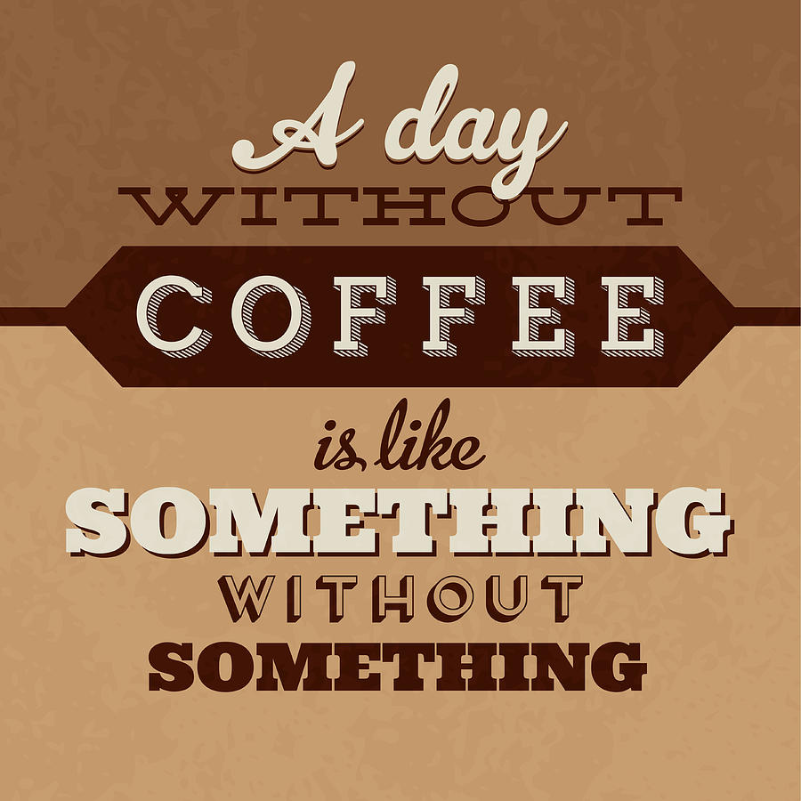 Motivation Digital Art - A Day Without Coffee by Naxart Studio