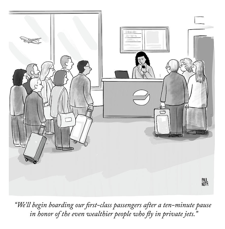 A pause in honor of the even wealthier people who fly in private jets Drawing by Paul Noth