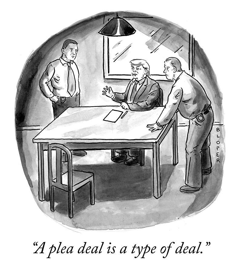 A plea deal is a type of deal Drawing by Brendan Loper