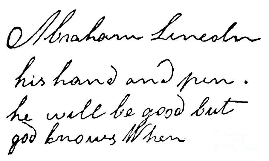 Abraham Drawing - Abraham Lincoln His Hand And Pen He Will Be Good But Knows When by American School