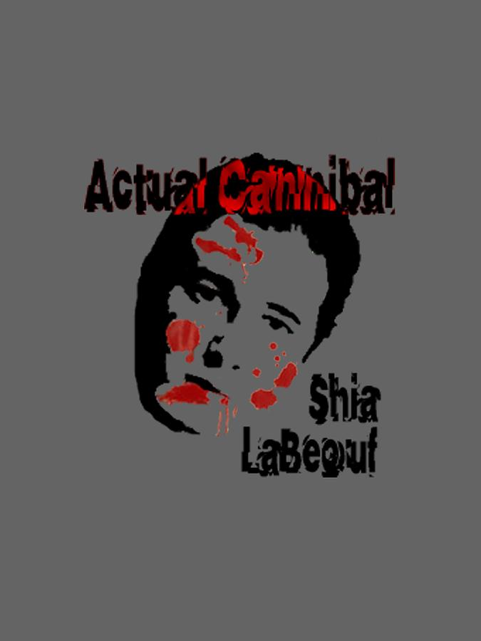 Shia Labeouf Digital Art - Actual Cannibal by Gazz Wood