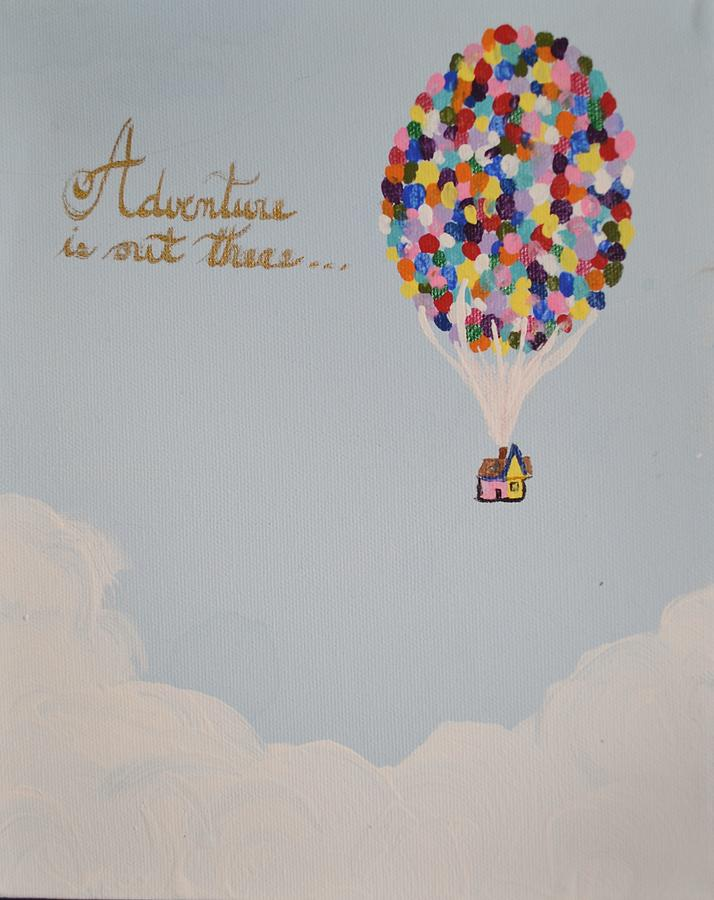 Up Painting - Adventure Is Out There by Morgan McLaren