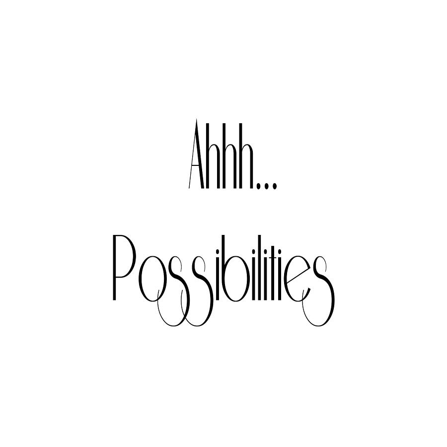 Ahh... Possibilities by Ai P Nilson