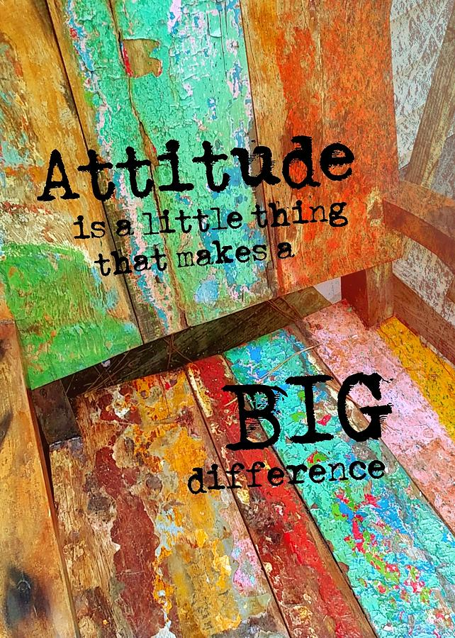 Attitude Photograph - All Colorful Quote by JAMART Photography