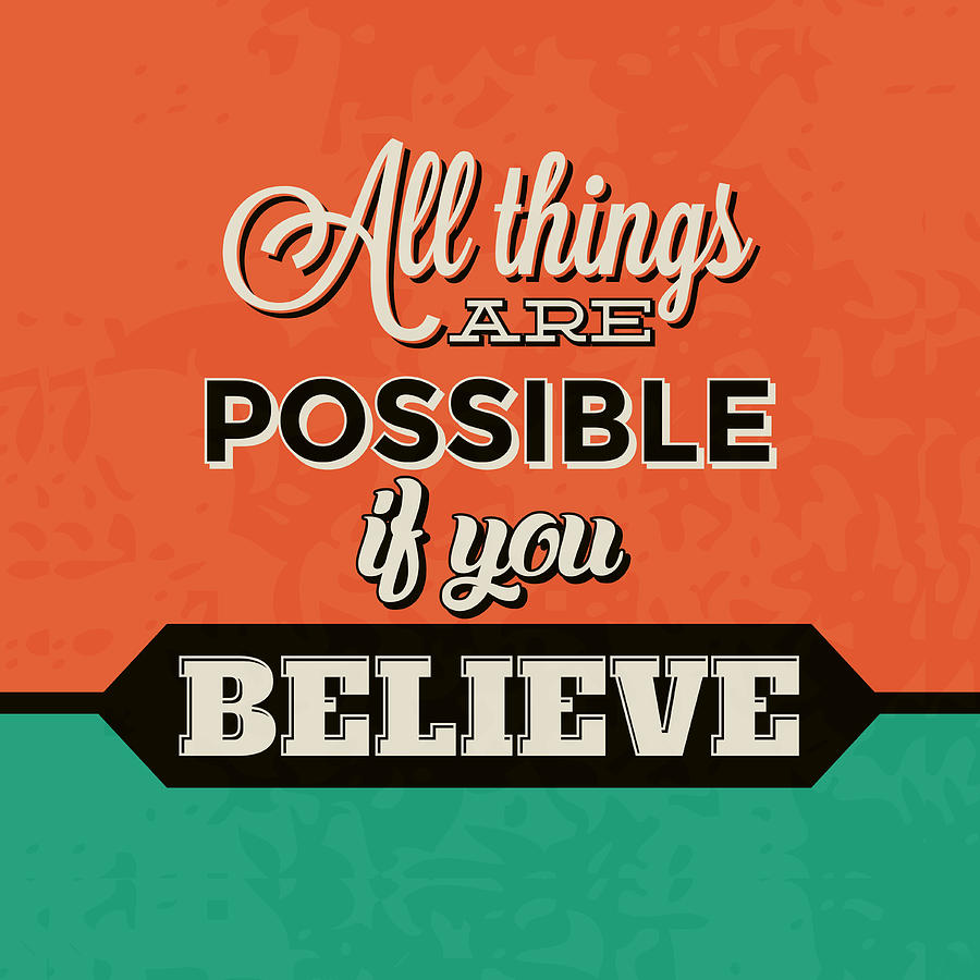 Motivational Digital Art - All Things Are Possible If You Believe by Naxart Studio
