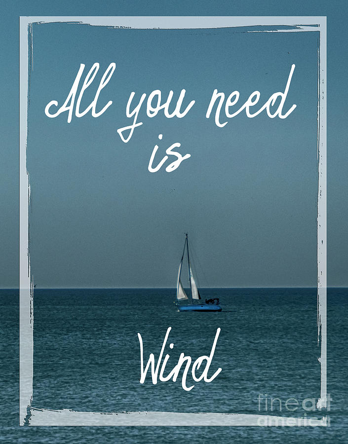 Sails Photograph - All You Need Is Wind by Judy Hall-Folde
