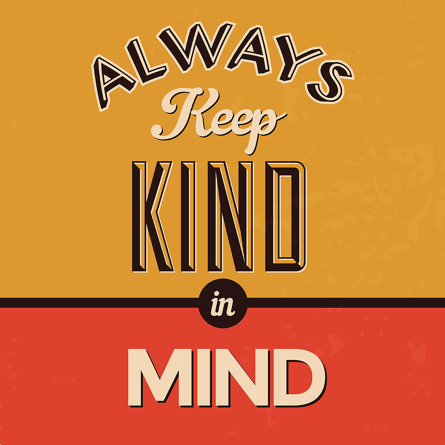 Motivational Digital Art - Always Keep Kind In Mind by Naxart Studio