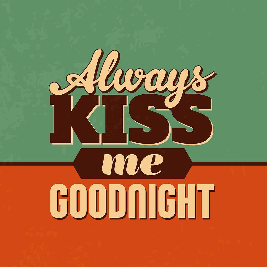 Kiss Digital Art - Always Kiss Me Goodnight by Naxart Studio