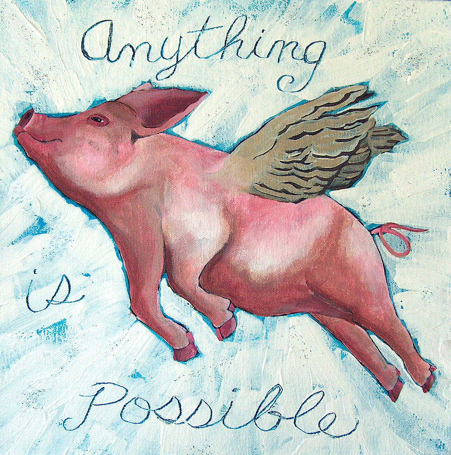 Pig Painting - Anything Is Possible by Racquel Morgan