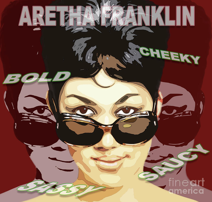 Aretha Franklin Bold Cheeky Sassy Saucy by Reggie Duffie