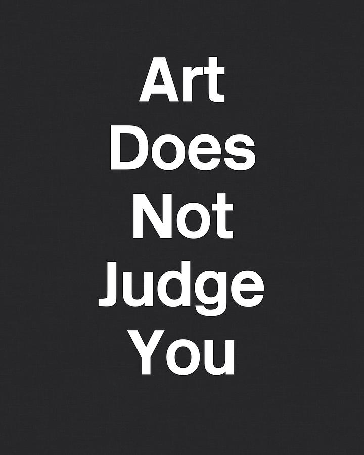 Inspiration Digital Art - Art Does Not Judge- Art by Linda Woods by Linda Woods
