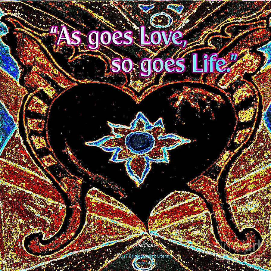 Philosophy Of Life Mixed Media - As Goes Love So Goes Life by Aberjhani