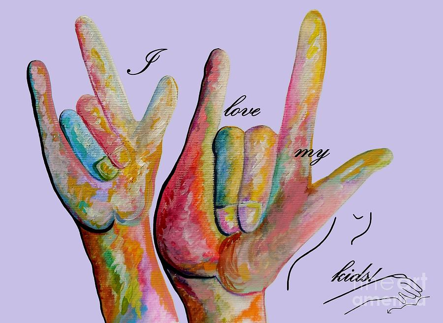 American Sign Language Painting - Asl I Love My Kids by Eloise Schneider Mote